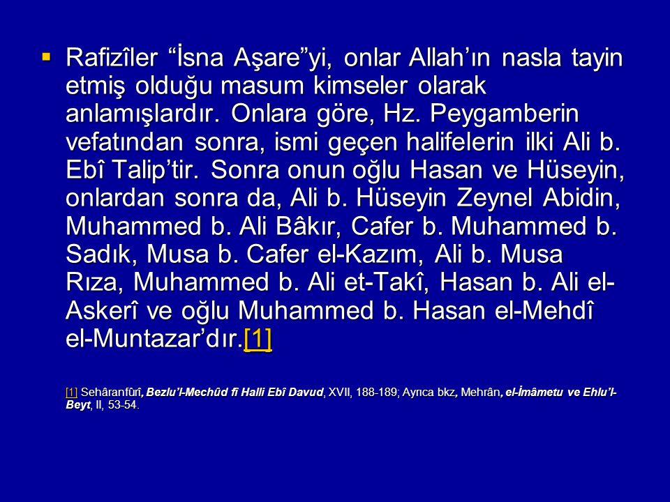 Rafizîler İsna Aşare yi, onlar Allah'ın nasla tayin etmiş olduğu masum kimseler olarak anlamışlardır. Onlara göre, Hz. Peygamberin vefatından sonra, ismi geçen halifelerin ilki Ali b. Ebî Talip'tir. Sonra onun oğlu Hasan ve Hüseyin, onlardan sonra da, Ali b. Hüseyin Zeynel Abidin, Muhammed b. Ali Bâkır, Cafer b. Muhammed b. Sadık, Musa b. Cafer el-Kazım, Ali b. Musa Rıza, Muhammed b. Ali et-Takî, Hasan b. Ali el-Askerî ve oğlu Muhammed b. Hasan el-Mehdî el-Muntazar'dır.[1]